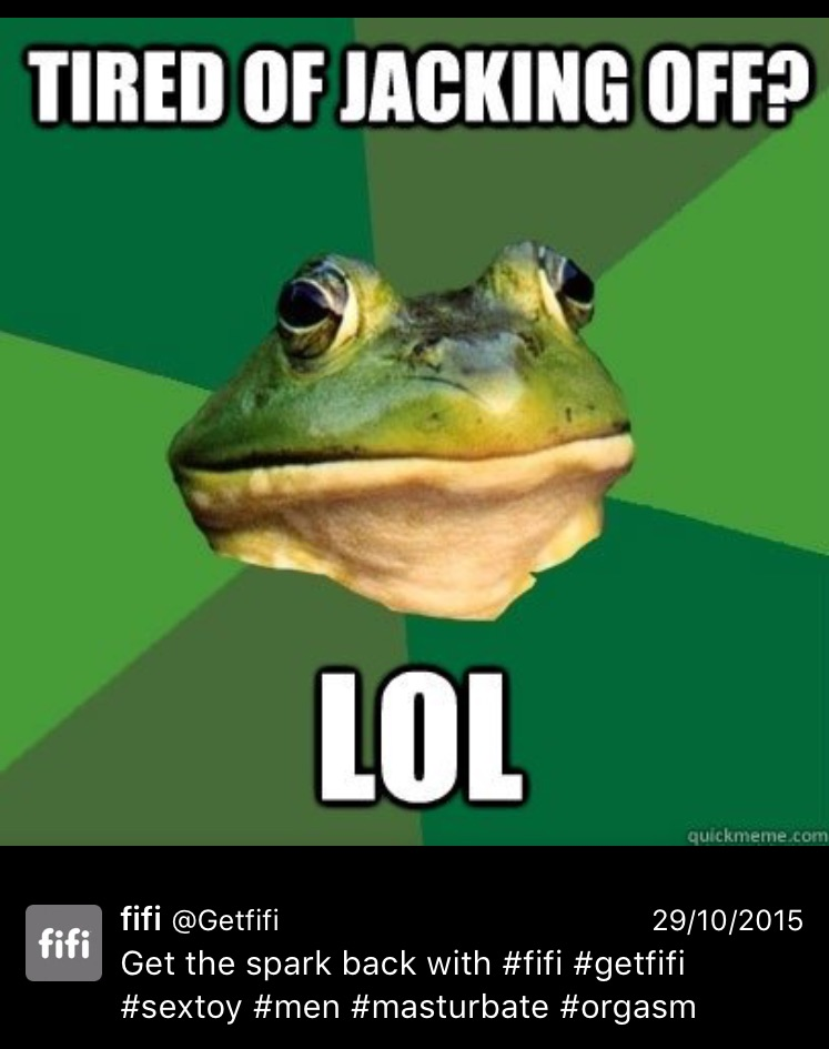 Ah, good old  Bachelor Frog ...Except what the fuck did you think this was #Fifi? Some random amphibian, making jokes about how he never gets tired of jerking it? Why the fuck would a frog say that?! It would make more sense to have Kermit saying that because at least then you can make a joke about him having a hand up his ass constantly!