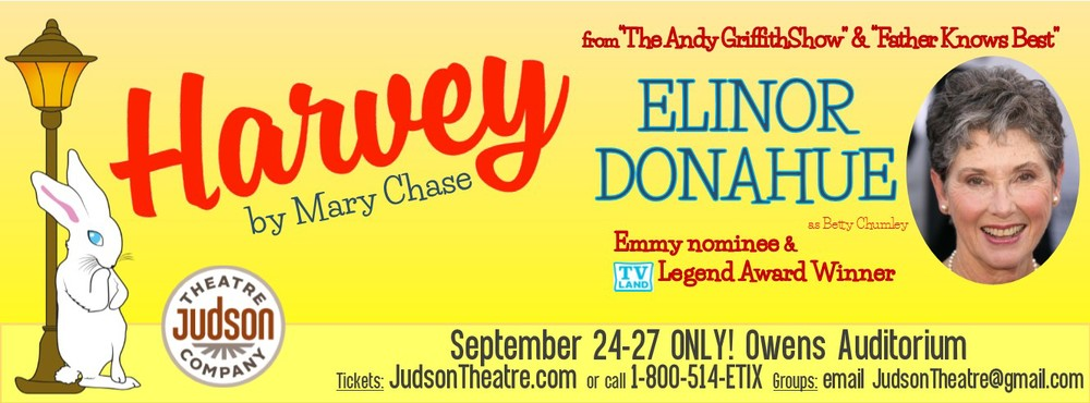 """You won't want to miss Judson Theatre Company's production of the Pulitzer Prize winning all-time hit,     Harvey.   It's the story of Elwood P. Dowd–one of the modern theatre's most beloved characters. Charming and kind, Elwood has one quirk: an unwavering friendship with a 6'3 1/2″ invisible rabbit named Harvey! It's a classic comic fantasy about losing your mind–and finding your real (and imaginary) true friends. Starring Emmy nominee and TV Land Legend Award winner  Elinor Donahue  (""""The Andy Griffith Show"""", """"Father Knows Best"""", """"The Odd Couple"""").   To purchase tickets to   Harvey   or request additional information, please visit    http://judsontheatre.com/    or call eTix at (800) 514-ETIX (3849). Groups of 10+ email    JudsonTheatre@gmail.com    for group pricing information."""