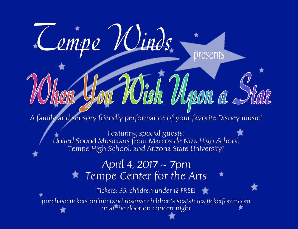 Arizona friends! Please join us for a celebration of music and friendship! The Tempe Wind Ensemble is a semi-professional concert band that has provided the East Valley with amazing music for over 20 years. They have graciously agreed to share the stage with our students for a very special performance. On Tuesday, April 4, Tempe Winds will perform a family and sensory friendly performance of your favorite Disney music. This is an excellent way to introduce small children to the concert scene (and not have to worry if they make a little noise). The lights won't go down too low and if you have to make a quick exit...that's just fine. Young people of all ages will have a chance to get up close and personal with the instruments and musicians too! United Sound students from Tempe High School, Marcos de Niza High School, and Arizona State University will also be taking the stage and we'd love to have your support for their big debut!  Pre-purchase tickets (and reserve children's seats) online! Adults $5, Students $3, Children FREE