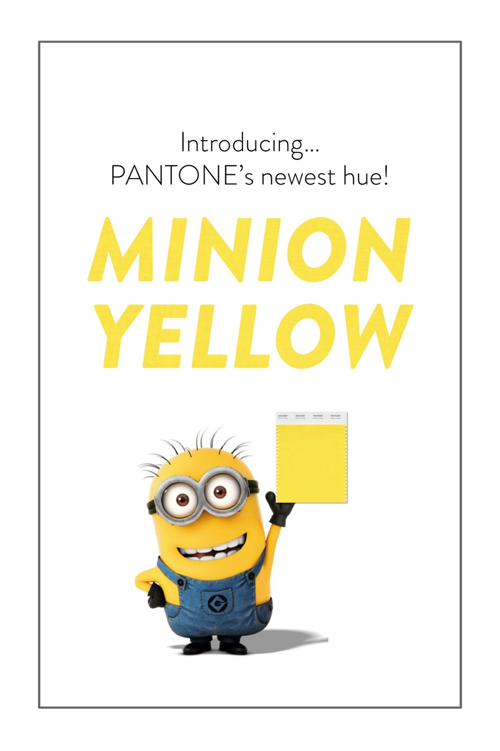 PANTONE's Minion Yellow - The newest hue in Pantone's official color line up, inspired by Despicable Me!