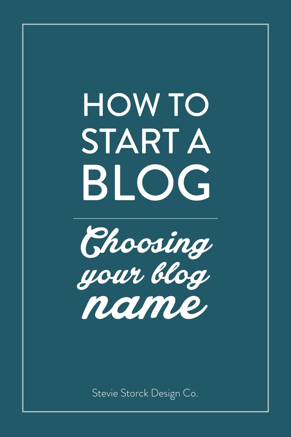 How To Start A Blog | Choosing a Name - Stevie Storck Design Co.