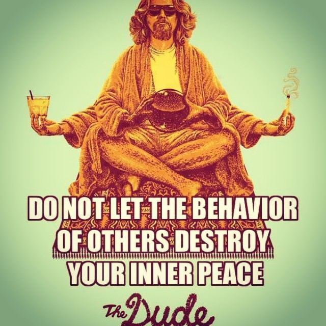 A reminder to you all from #thebiglebowski as you wind down from your busy weeks! Happy weekend!