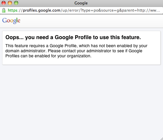 Can't use Google's new +1 feature Why? You need a Google Profile, and Apps users aren't allowed to have one.