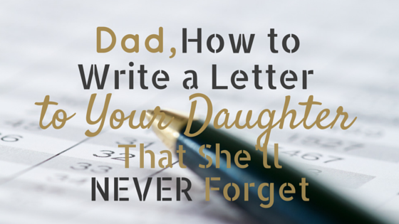 how to write a letter to your daughter that shell never forget dr michelle watson