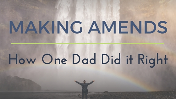 Making Amends: How One Dad Did it Right — Dr  Michelle Watson