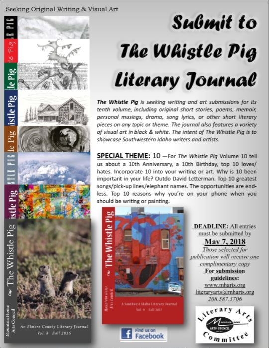 "Email submissions to  literaryarts@mharts.org  with subject "" The Whistle Pig  submission.""  Art work may also be submitted to Patti Hamaishi at P & C Plumbing or Brenda Raub at the Mountain Home High School.   *Include a cover sheet with a brief biography (approximately 50 words), name, address, email, and phone number. *Prose: no more than 5,000 words, double spaced. *Poetry: Three pages or 1,200 words, appropriate spacing. *Font size: 12 pt., Times New Roman. *Include, in the upper-right-hand corner, a header on each page stating title and page number (please no name; submissions are judged anonymously). *All writing must be original and production ready. The editorial committee reserves the right to make small adjustments in the writing such as spelling, punctuation and usage. *Visual Art should be no more than 8 1/2 by 11 inches. The work will be published in black and white except on the cover. The selection committee for these works will be members of the Visual Arts Guild."