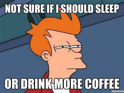 Sleep. You should most definitely sleep.