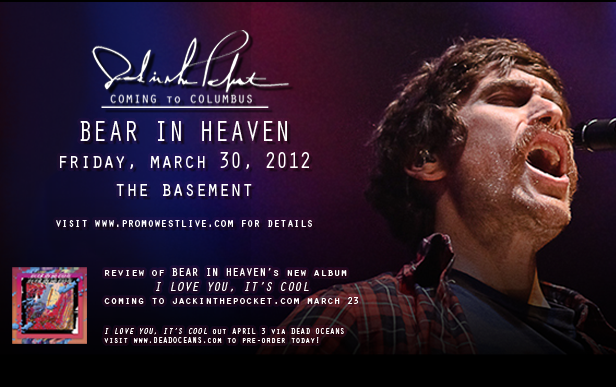We're giving away a pair of tickets on our   Facebook page   this Friday to see  Bear in Heaven  in Columbus at The Basement on March 30!  Like us to stay up-to-date on JackinthePocket.com news and events!