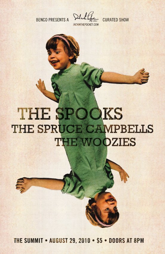 My first of many curated shows in collaboration with BenCo Presents Featuring… THE SPOOKS The Spruce Campbells The Woozies August 29th, 2010, 8pm at The Summit.  Email me for more information at kp.tumblr@gmail.com Poster design by Nathaniel Whitcomb of Think or Smile.