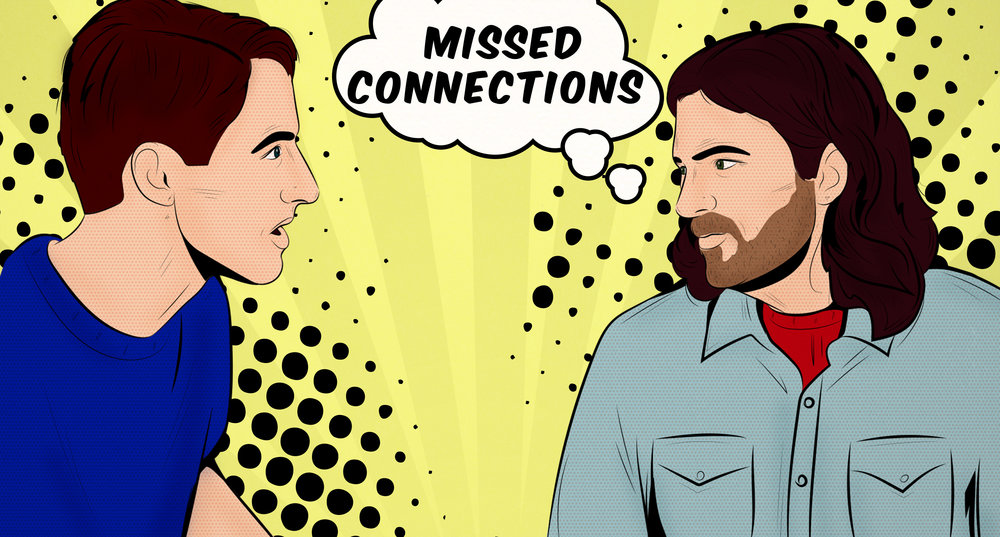 "Hit Founders Jake Compton and Paul Barker explore the themes of love and loss in this popular show, based off of the ""Missed Connections"" ads on Craigslist.    The audience supplies the ads, and the show is entirely made up on the spot."