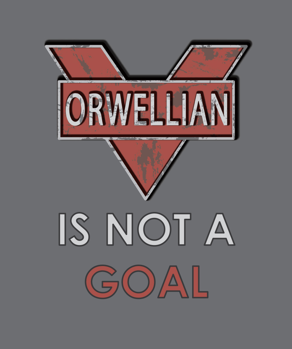 Orwellian-Is-Not-a-Goal.jpg