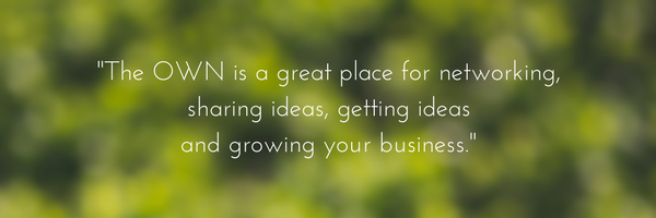 The OWN is a great place for networking, sharing ideas, getting ideas and growing your business..png