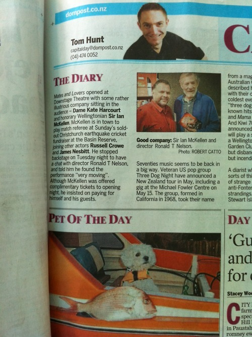 Nice to see my photo - of Sir Ian McKellen with Ronald T. Nelson, that is, not the 'Pet Of The Day' - found its way into the Dom Post today.  It's been doing the rounds since I took it the other night, at the opening of Ronald's show Mates & Lovers, finding its way to Scoop, NZNewsUK, Gay NZ, Downstage's own site, and of course a few places on Facebook…this is the original uncropped version, in case anyone was wondering about the format!  Captured in the lobby under tungsten lighting, in a bit of a rush, on a Canon S90.  (Yes, I was wishing I had my Fuji X100 already!)