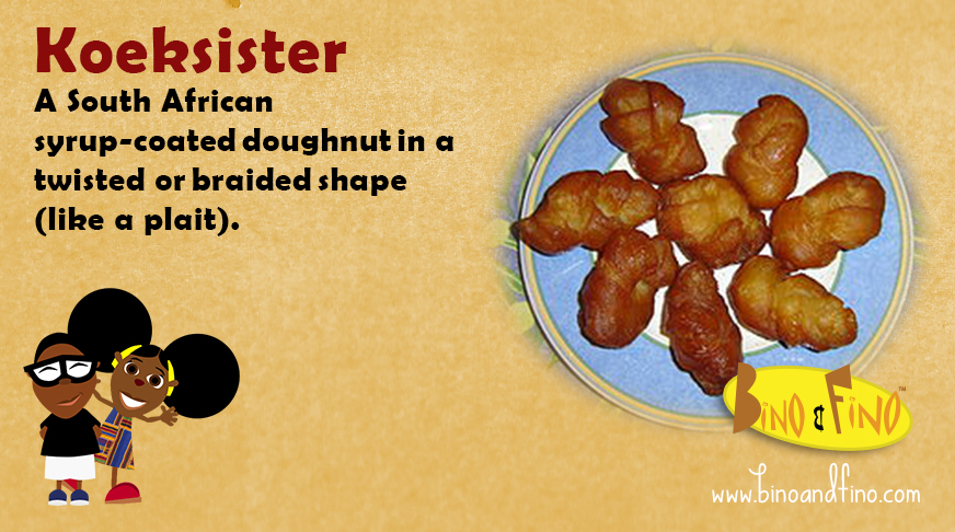 15:     Koeksister - A South African syrup-coated doughnut in a twisted or braided shape (like a plait).