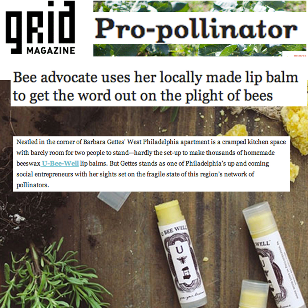 "Pro-pollinator  ""Bee advocate uses her locally made lip balm to get the word out on the plight of bees.""  ~Grid Magazine"
