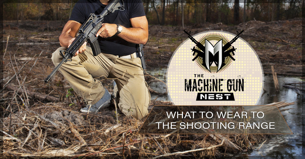aa1d0f5281660 What To Wear To The Shooting Range — The Machine Gun Nest