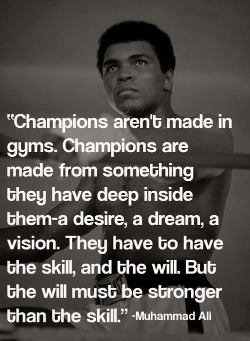 muhammad_ali_quote_champions_arent_made_in_gyms_champions_are_made_from_something_they_have_deep_inside_them_a_desire_a_dream_a_vision.jpg