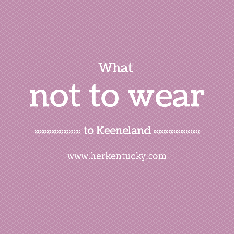 What not to wear to Keeneland | HerKentucky | Lexington KY Fashion Blog