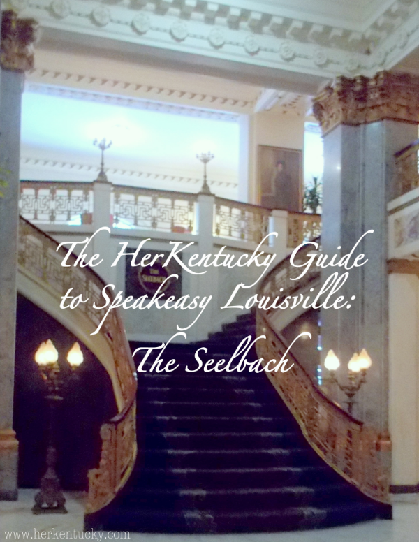 The HerKentucky Guide to Speakeasy Louisville | The Seelbach Hotel | Louisville KY