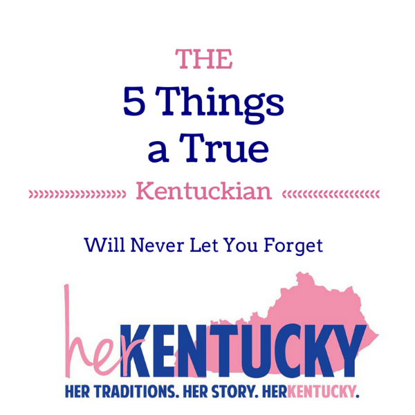 The 5 Things a True Kentuckian Will Never Let You Forget