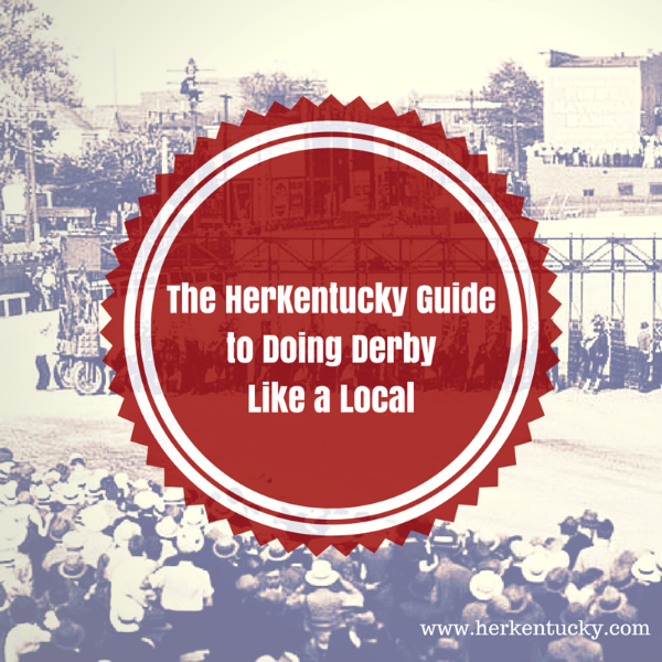 HerKentucky Guide to Doing Derby Like a Local | HerKentucky.com | Kentucky Derby