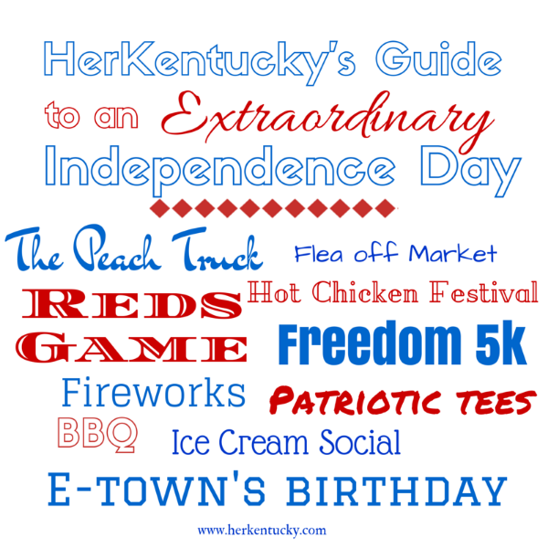 HerKentucky's Guide to an Extraordinary Independence Day!
