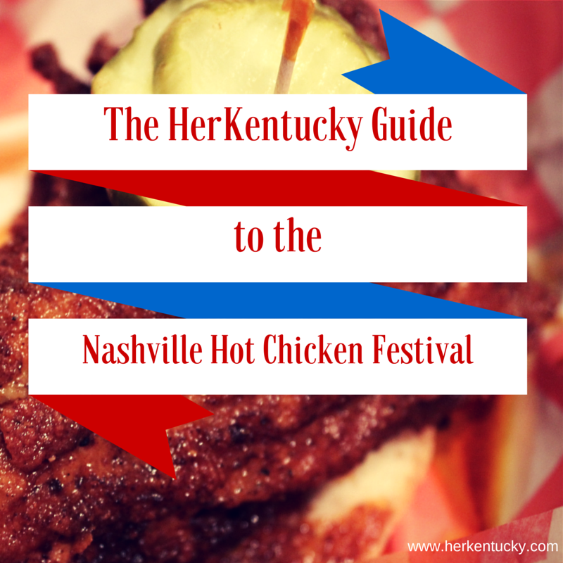 The HerKentucky Guide to the Nashville Hot Chicken Festival