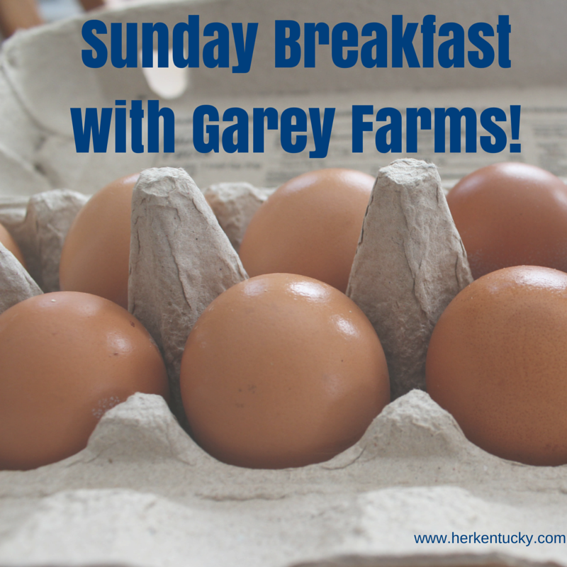 Sunday Breakfast with Garey Farms | HerKentucky.com