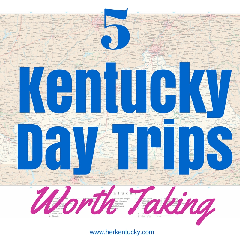 5 Kentucky Day Trips Worth Taking | HerKentucky.com