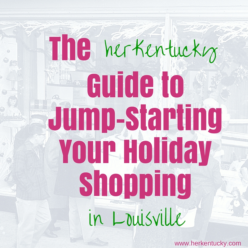 The HerKentucky Guide to Jump Starting Your Holiday Shopping in Louisville