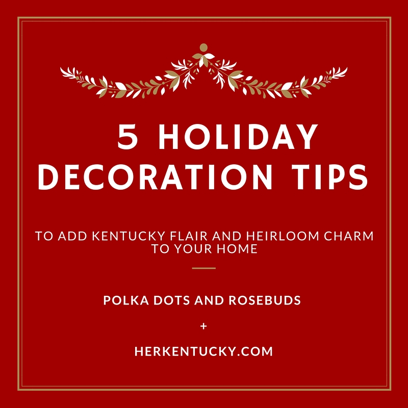 5 Holiday Decoration Tips from Polka Dots & Rosebuds