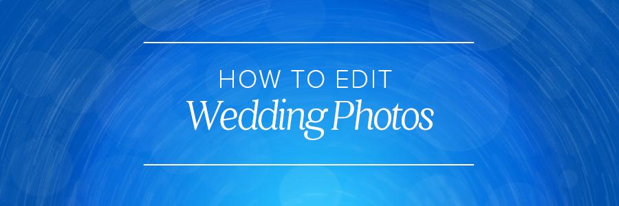 How-to-Edit-Wedding-Photos-Blog_Header.png