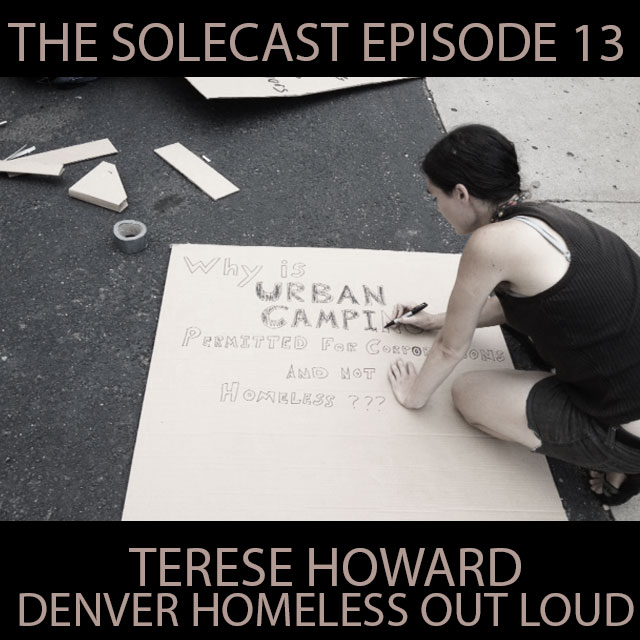 The Solecast Episode 13 w/ Terese Howard of Denver Homeless Out Loud