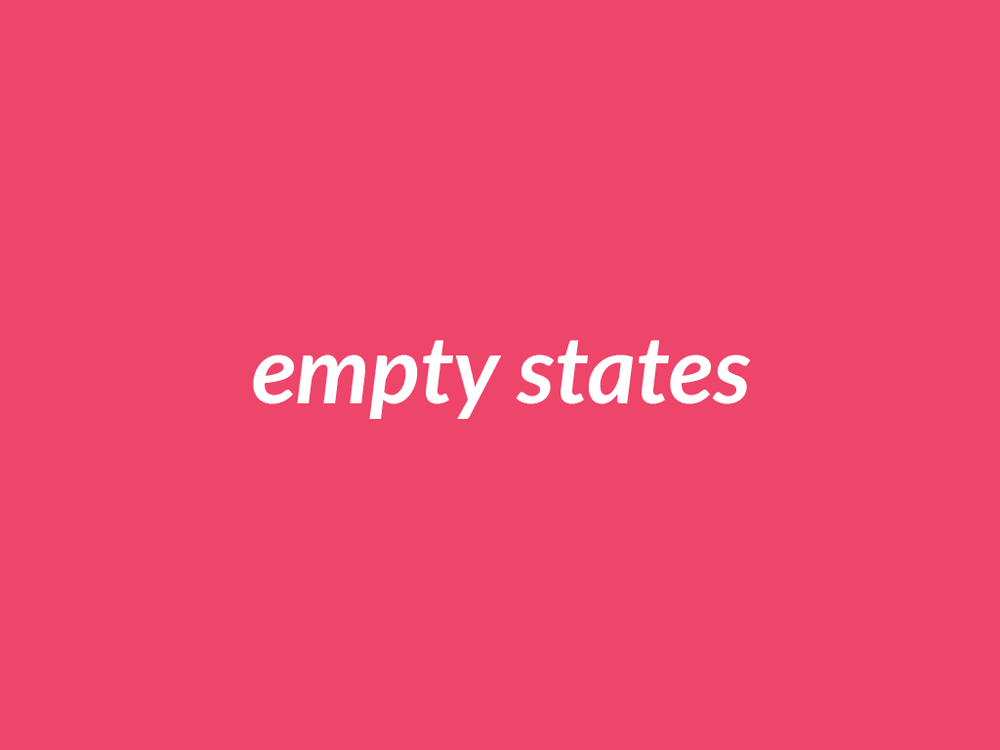 I also looked at empty states: the places where the user has yet to add their content. An empty state can either be in a first-time experience — when the tool is new — or when the user has opted to clear everything.