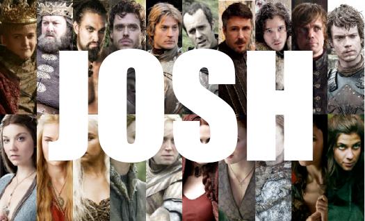 So many Joshes, so little Thrones.