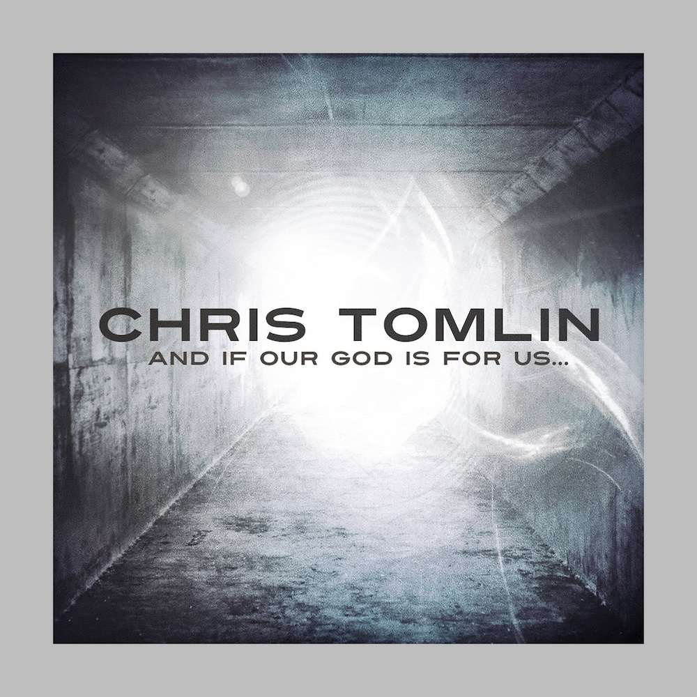 Chris Tomlin:  And If Our God Is For Us