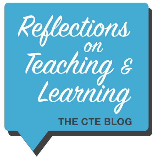 Reflections on Teaching & Learning: The CTE Blog