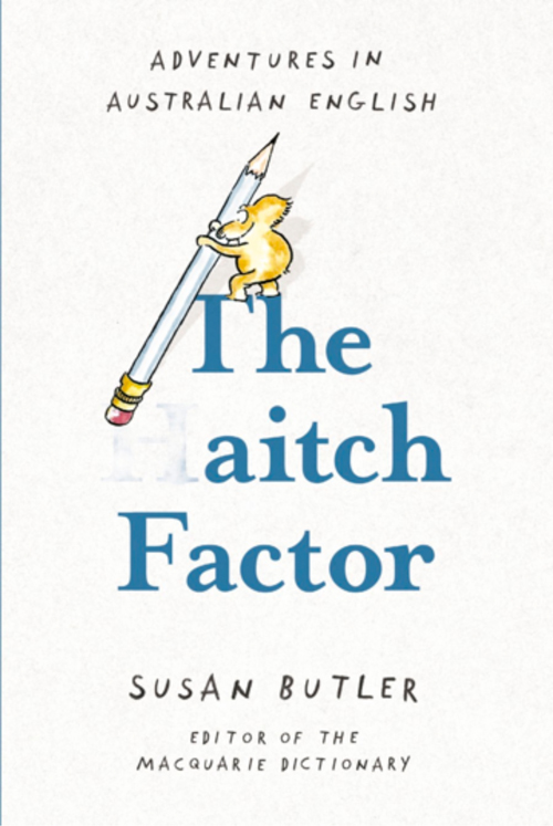 The Aitch Factor by Susan Butler, published by Macmillan Australia, $24.99.