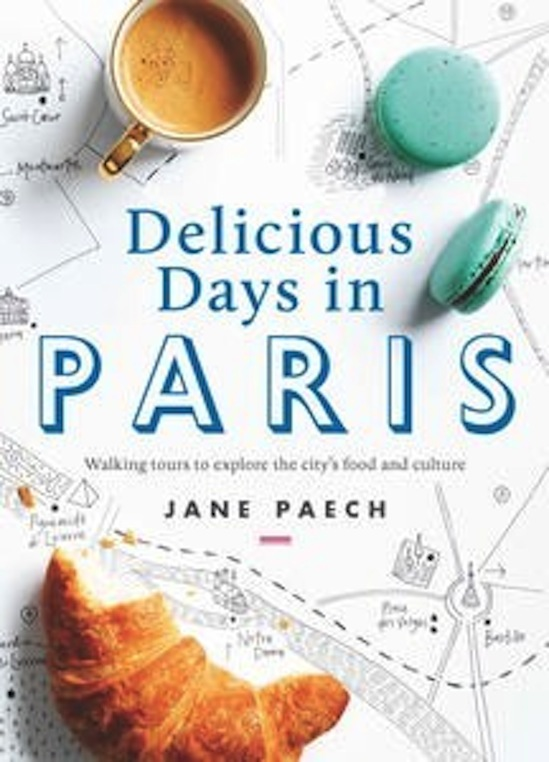Jane Paech, Delicious Days in Paris: Walking tours to explore the city's food and culture, Lantern, RRP $35