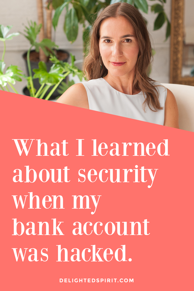 What I learned about security when my bank account was hacked - Delighted Spirit