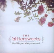 The Bittersweets  -  The Life You Always Wanted   Suppose they kinda said it all with their name. Listen:  Long Day, Shooting Out The Sky
