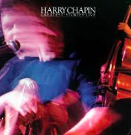 Harry Chapin  -  Greatest Stories Live   This incredible force of peace sure knew a thing about savoring the story of a moment. It's not lost on me that I've picked two songs sung by his brothers Tom and Steve but they are glorious:  Saturday Morning, Let Time Go Lightly