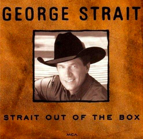 George Strait  -  Strait Out of the Box   If you're driving across country and George isn't in your truck you're just begging for an ass kicking at the next Flying J. The only problem with this expansive box set is that it doesn't include  I'd Just As Soon Go , so you'l have to buy the Clear Blue Sky album as well. Scrape the early November frost off your windshield and listen to  Amarillo By Morning  and  You Look So Good In Love