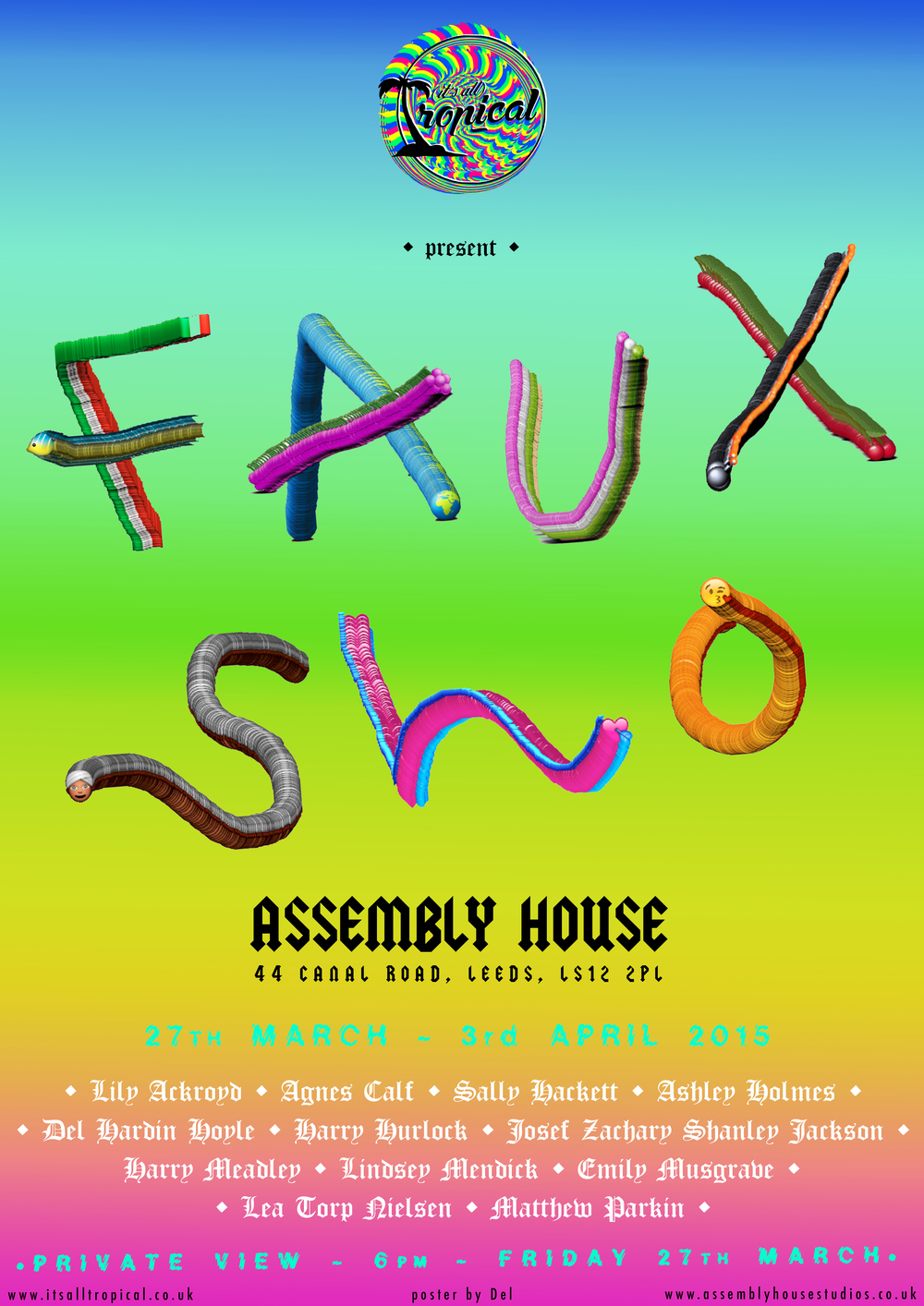 Faux Sho is a new group exhibition curated by (It's All) Tropical in conjunction with Assembly House Leeds. Featuring work by artists that celebrate the naïve failure of misappropriation and the beauty in delusions of grandeur, we want to rejoice in the fake and revel in the unnatural.     Utilising Umberto Eco's Travels in Hypereality as a point of juncture, Tropical will be exhibiting work that approaches this text from differing perspectives. The show will combine artists that admire, forge and take inspiration from the replica to incorporate an environment of artifice either in their practice or in the gallery setting.    Ashley Holmes Agnes Calf Emily Musgrave Harry Meadley Harry Hurlock Josef Zachary Shanley Jackson Lindsey Mendick Lily Ackroyd Mathew Parkin Sally Hackett Bruce Asbestos Hannah Dinsdale Benjamin Edwin Slinger Racheal Crowther Graeme Durant Jack Fisher Oscar Godfrey Helena Kate Whittingham Zadie Xa Joe Horner Alex Glass Mark Essen MALAXA Bex Massey Elizabeth Murphy Caitlin Merrett King Luke Nairn Jemma Egan Claudia Dance-Wells Lizzie Feather Dale Holmes      PRIVATE VIEW MARCH 27TH 6-9PM