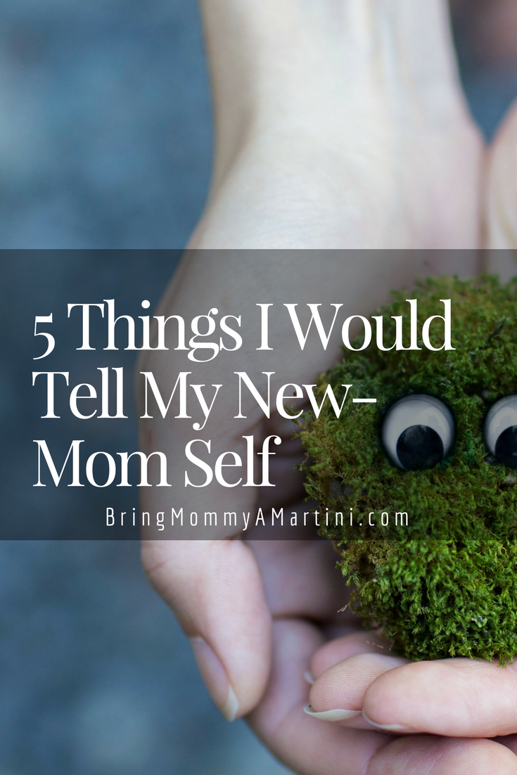 5-things-i-would-tell-my-new-mom-self