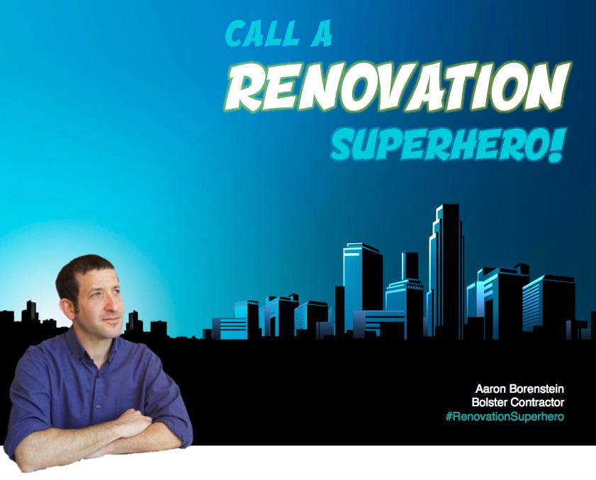 Aaron Borenstein Bolster contractor #RenovationSuperhero