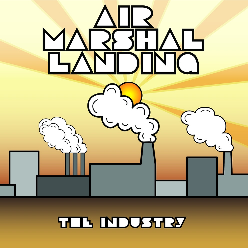 AIR MARSHAL LANDING -  THE INDUSTRY     PRODUCING - ENGINEERING - MIXING - EDITING