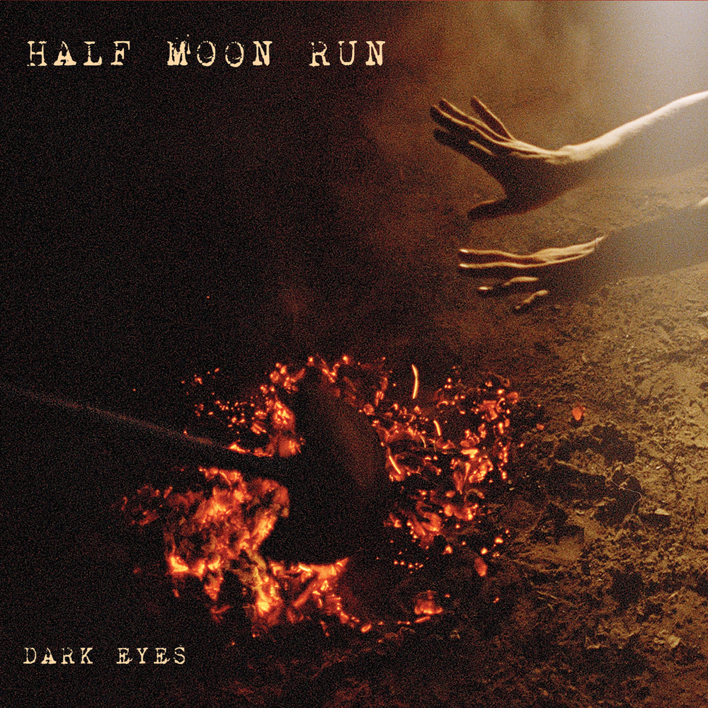 HALF MOON RUN - DARK EYES     PRODUCING - ENGINEERING - EDITING