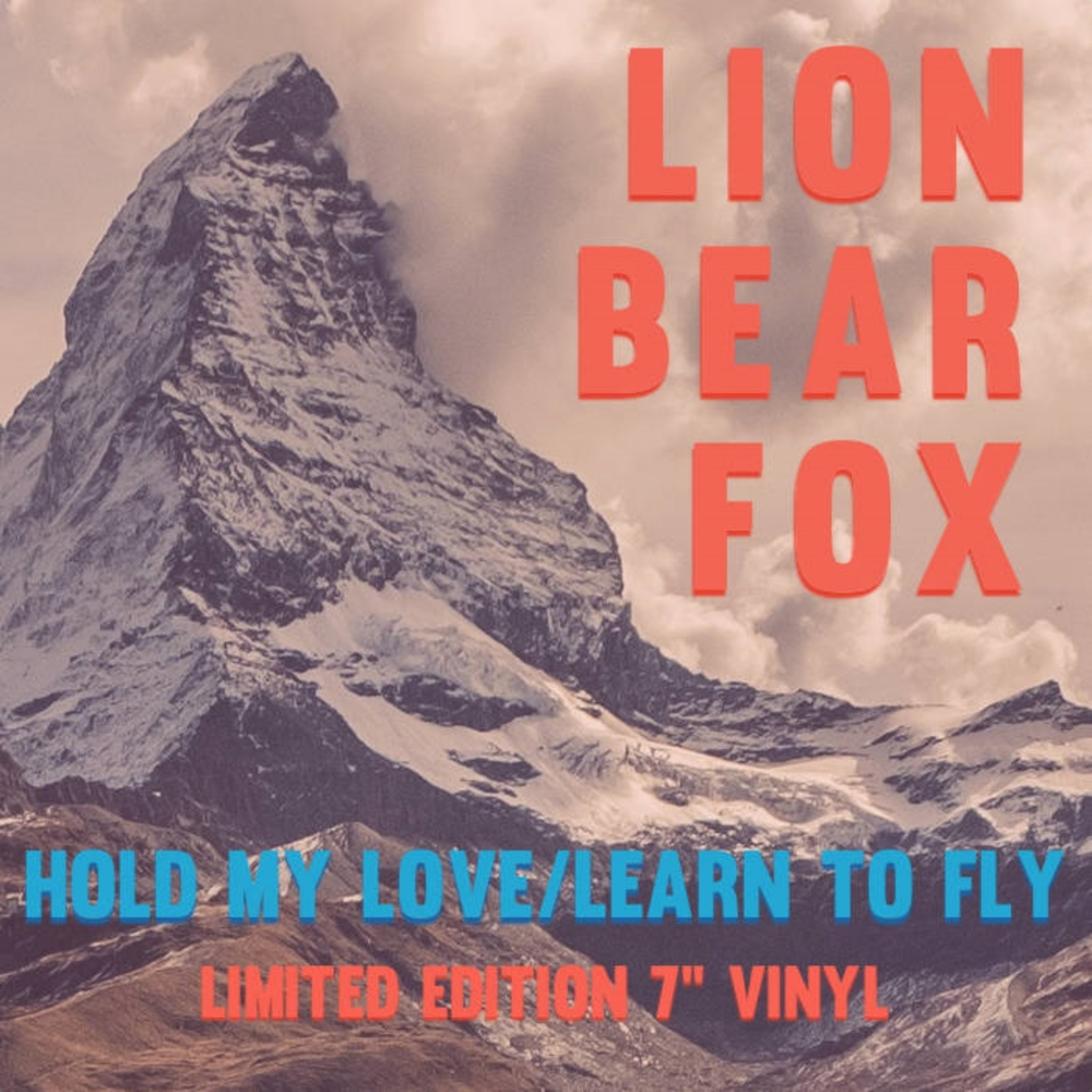 LION BEAR FOX - HOLD MY LOVE/LEARN TO FLY WRITING - PRODUCING - ENGINEERING