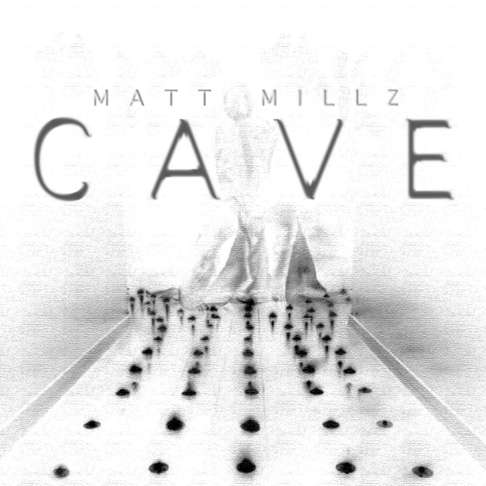 MATT MILLZ -  CAVE     WRITING -   PRODUCING - ENGINEERING - MIXING